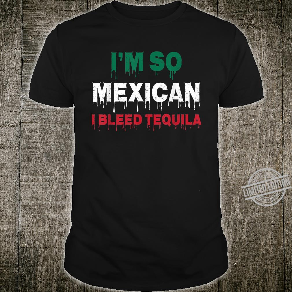 I'm So Mexican I Bleed Tequila Cinco De Mayo Shirt