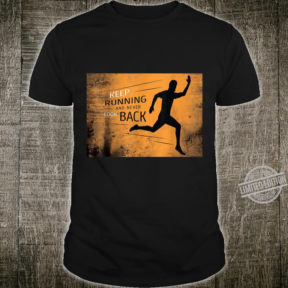 Keep Running And Never Look Back Shirt