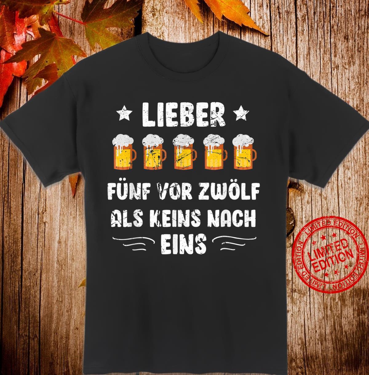 Lieber fünf vor zwölf als keins nach eins Bier Spruch lustig Shirt