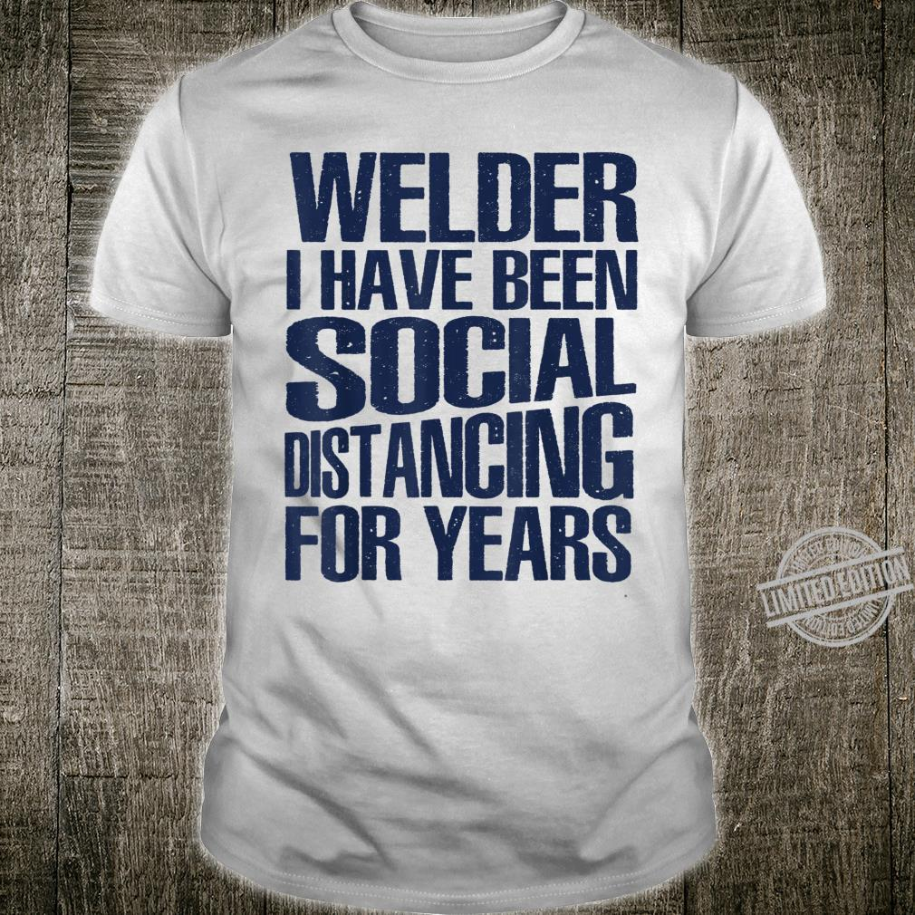 Mens Welder I Have Been Social Distancing For Years Shirt
