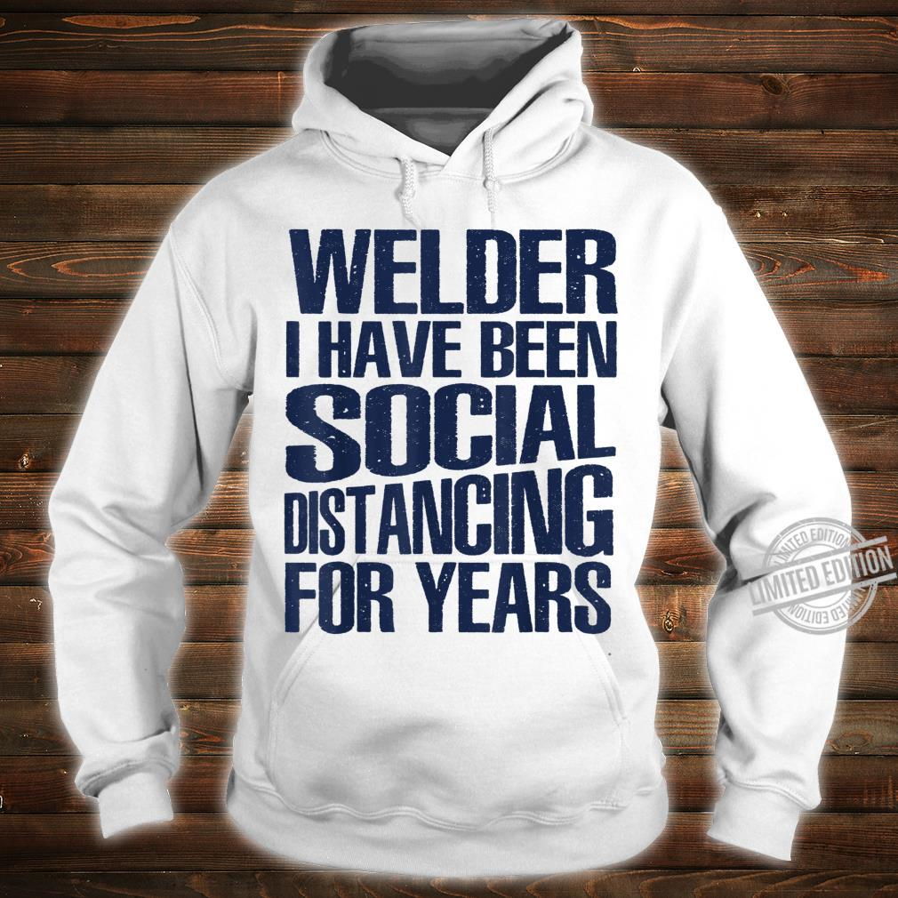 Mens Welder I Have Been Social Distancing For Years Shirt hoodie