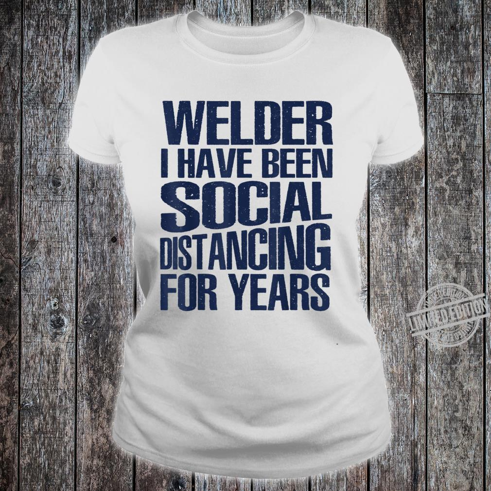 Mens Welder I Have Been Social Distancing For Years Shirt ladies tee