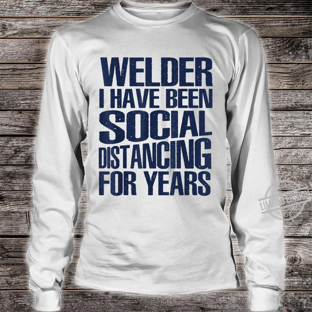Mens Welder I Have Been Social Distancing For Years Shirt long sleeved