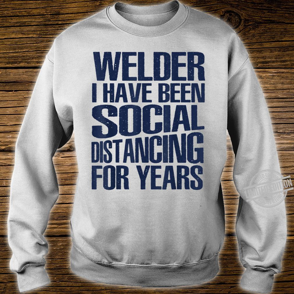 Mens Welder I Have Been Social Distancing For Years Shirt sweater