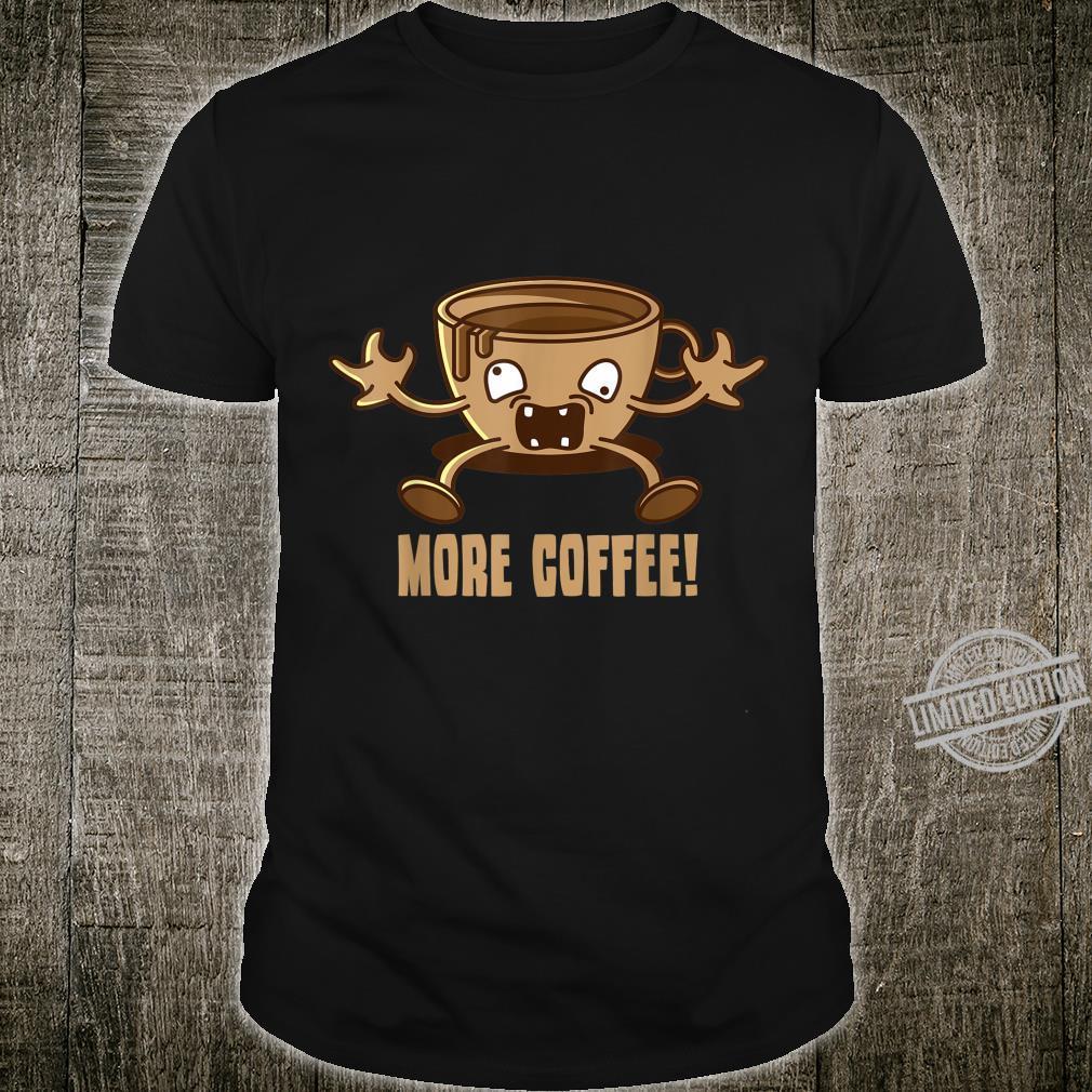 More Coffee I Caffeinated Espresso Tea Caffein Sleepy Shirt
