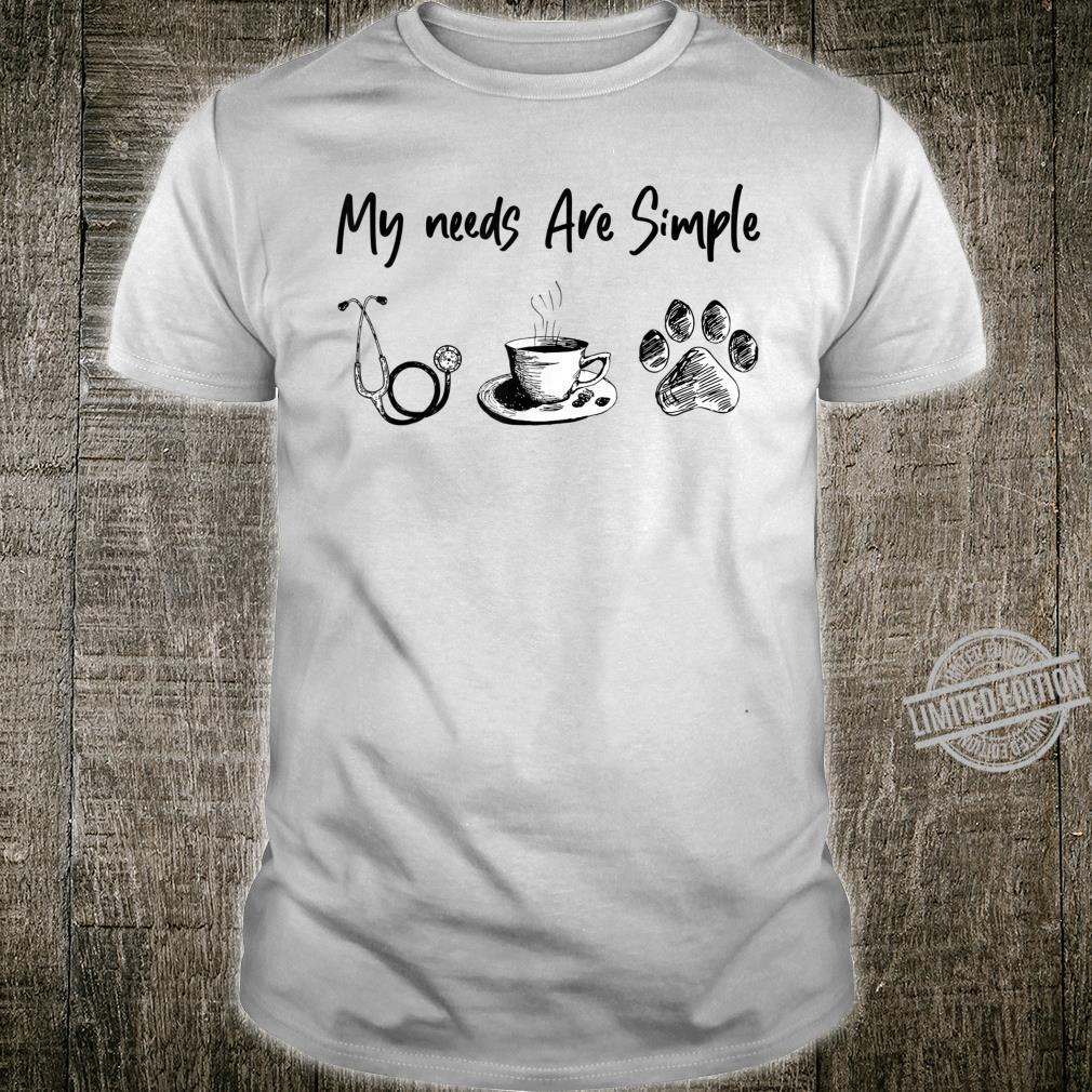 My Needs Are Simple Stethoscope Coffee Dog Paw Nurse Shirt