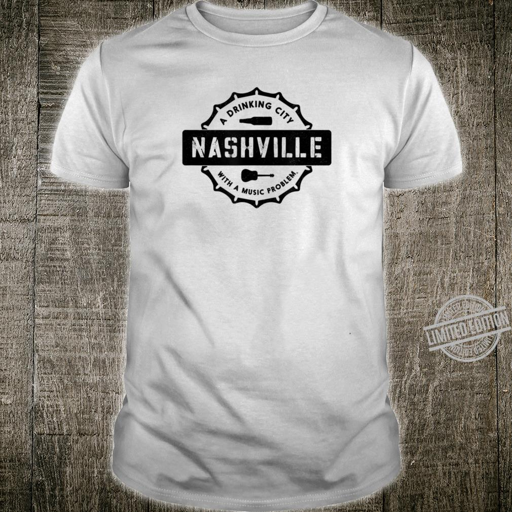 NASHVILLE A Drinking City With A Music Problem Shirt