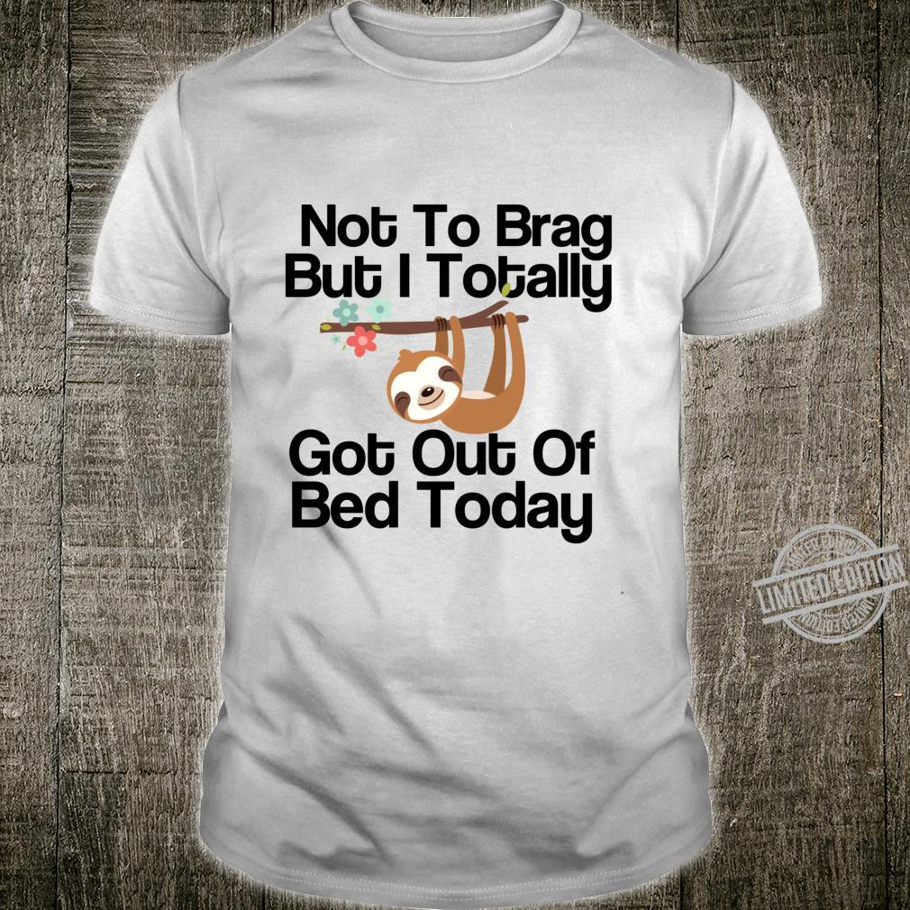 Not To Brag But I Totally Got Out Of Bed Today Süße Faultier Langarmshirt Shirt