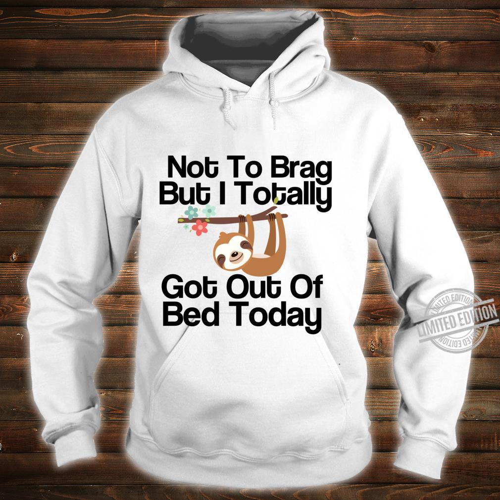 Not To Brag But I Totally Got Out Of Bed Today Süße Faultier Langarmshirt Shirt hoodie