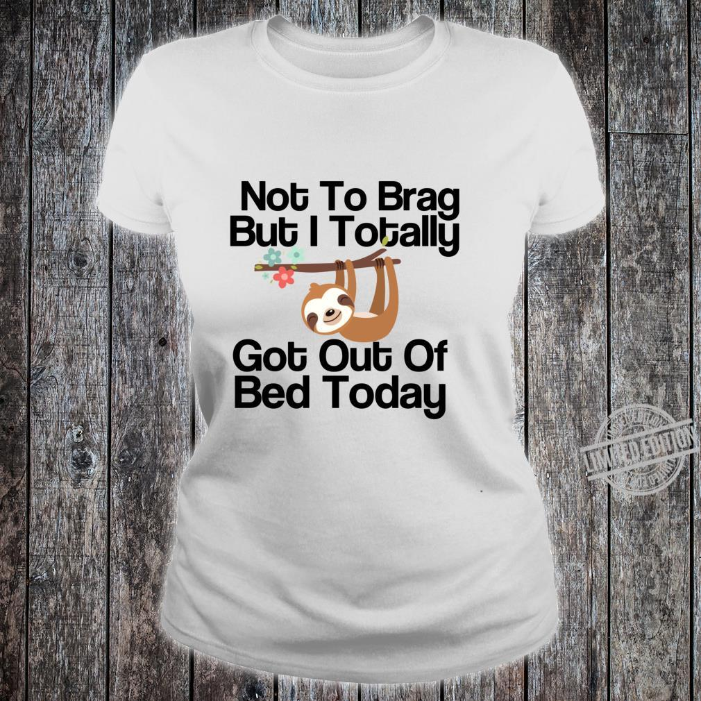 Not To Brag But I Totally Got Out Of Bed Today Süße Faultier Langarmshirt Shirt ladies tee