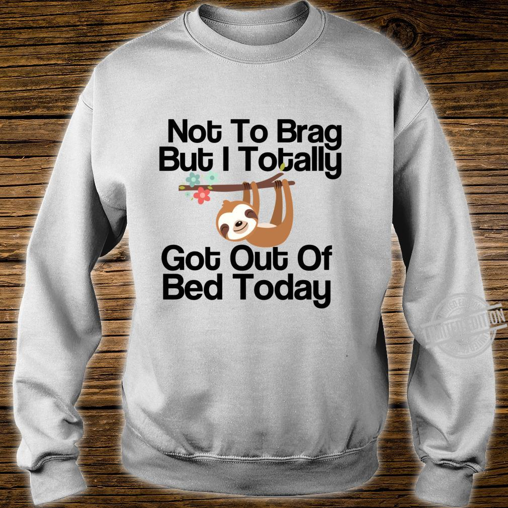 Not To Brag But I Totally Got Out Of Bed Today Süße Faultier Langarmshirt Shirt sweater