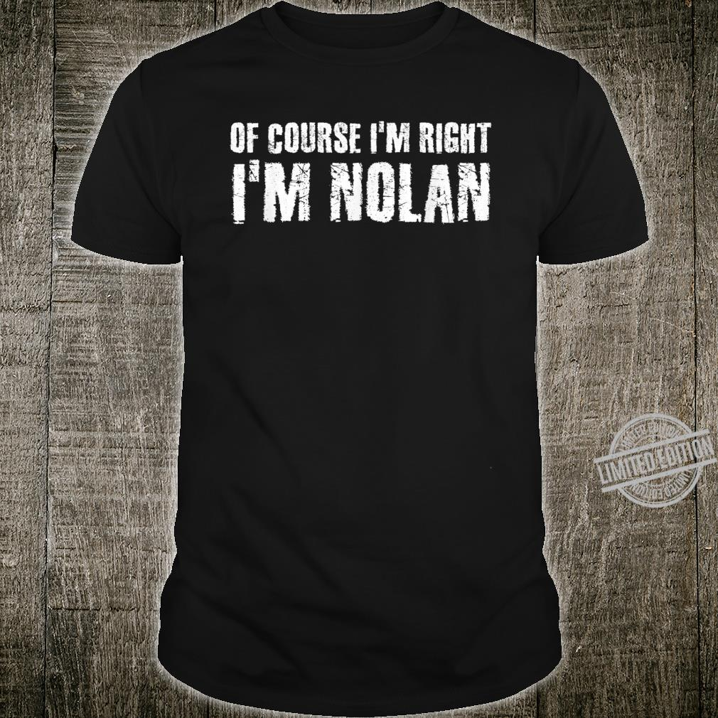 OF COURSE I'M RIGHT I'M NOLAN Personalized Name Shirt