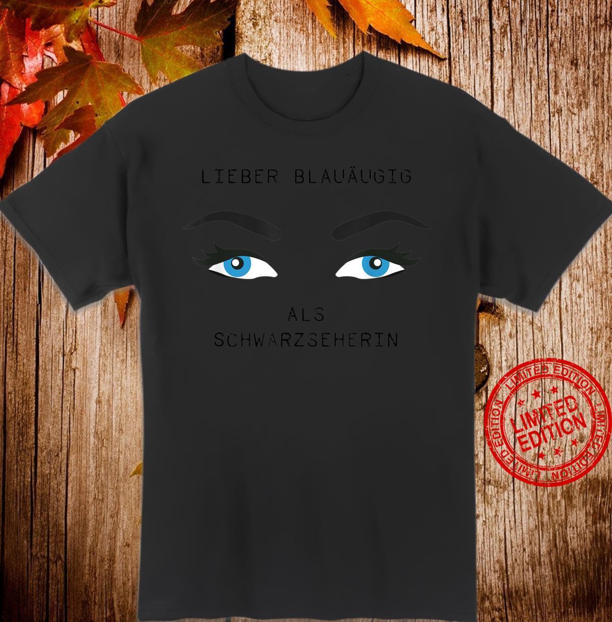 Optimist Pessimist Lieber blauäugig als Schwarzseherin Motto Shirt