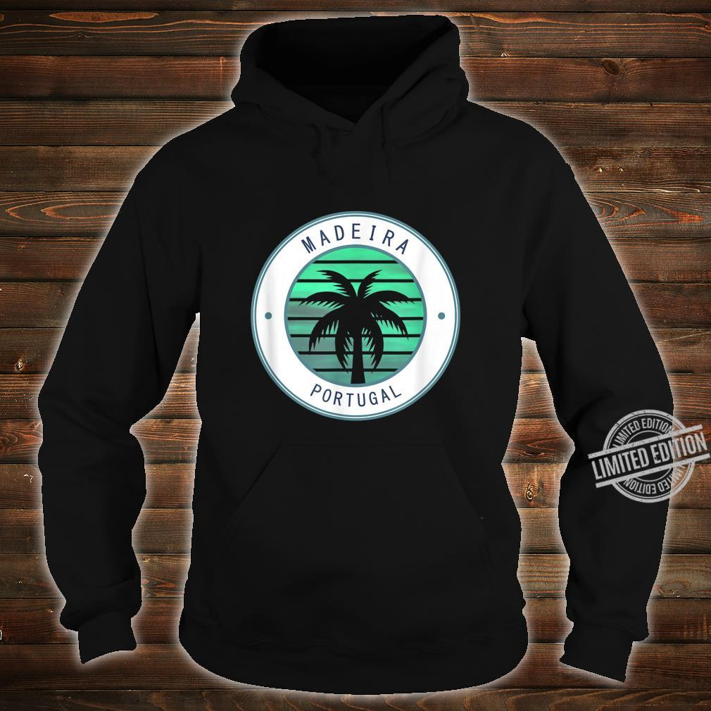Portugal Vacation Travel Madeira Shirt hoodie