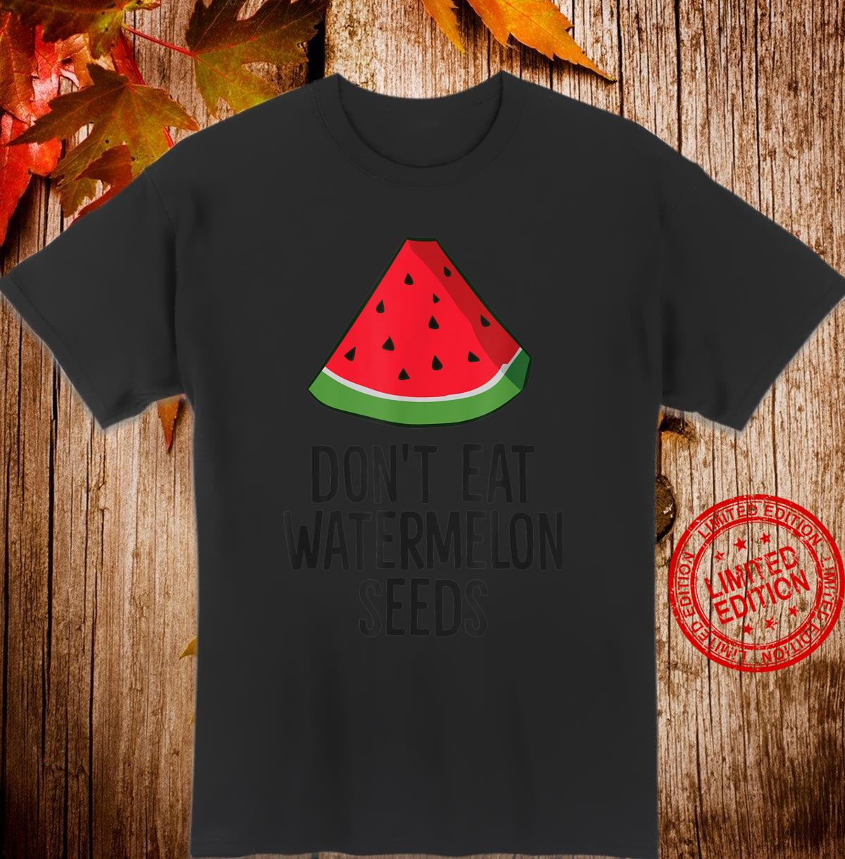 Pregnancy Watermelon Don't Eat Watermelon Seeds Shirt