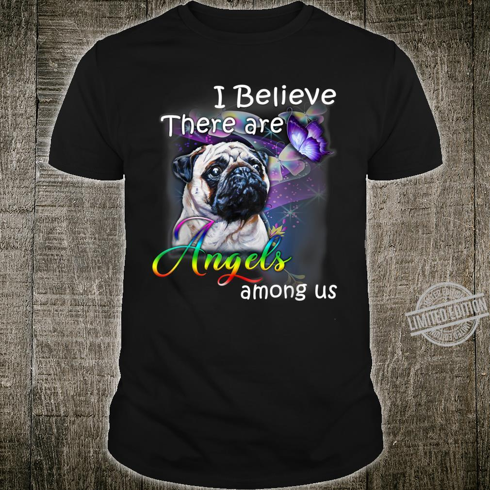 Pug I Believe There Are Angel Shirt