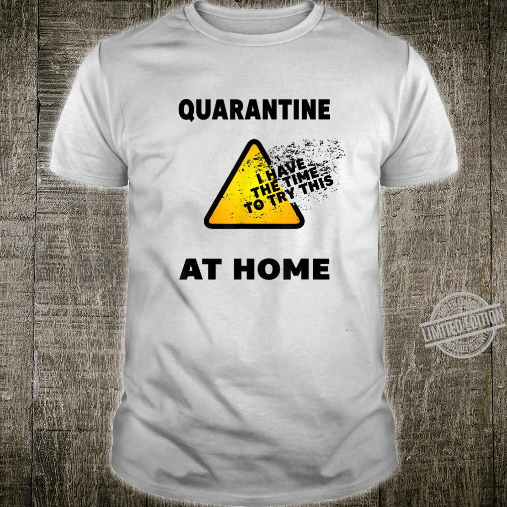 Quarantine 2020 I've The Time To Try This At Home Shirt