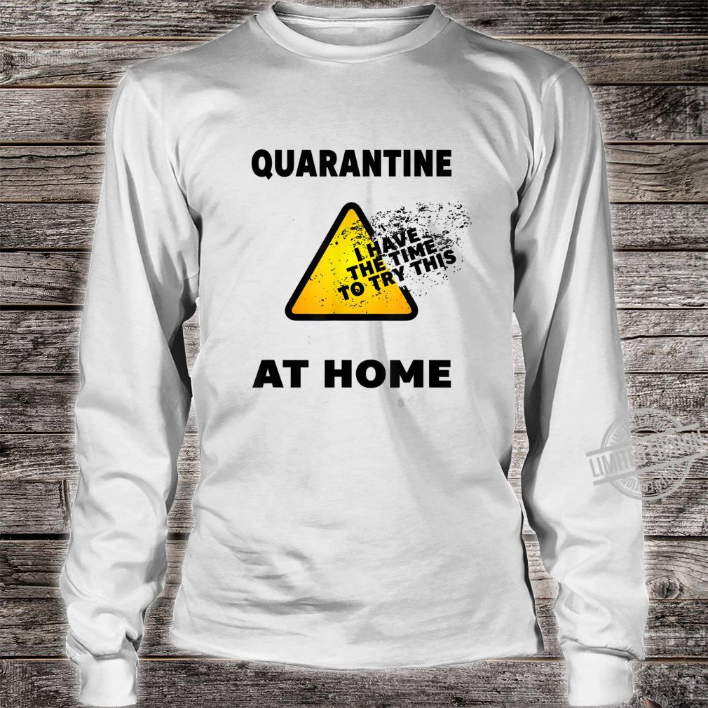 Quarantine 2020 I've The Time To Try This At Home Shirt long sleeved