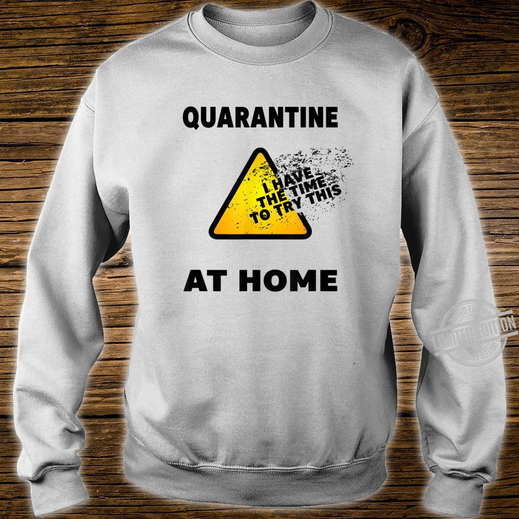 Quarantine 2020 I've The Time To Try This At Home Shirt sweater