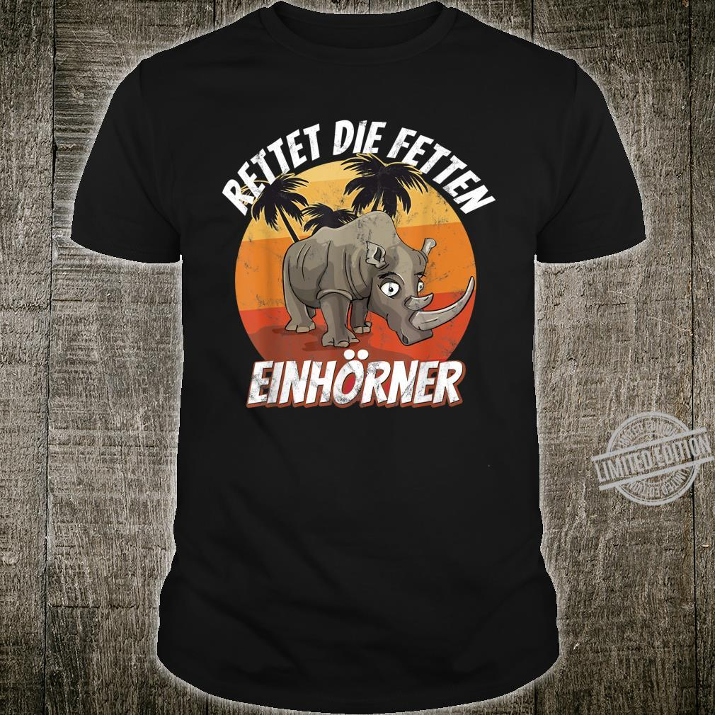 Rettet die fetten Einhörner Nashörner Shirt