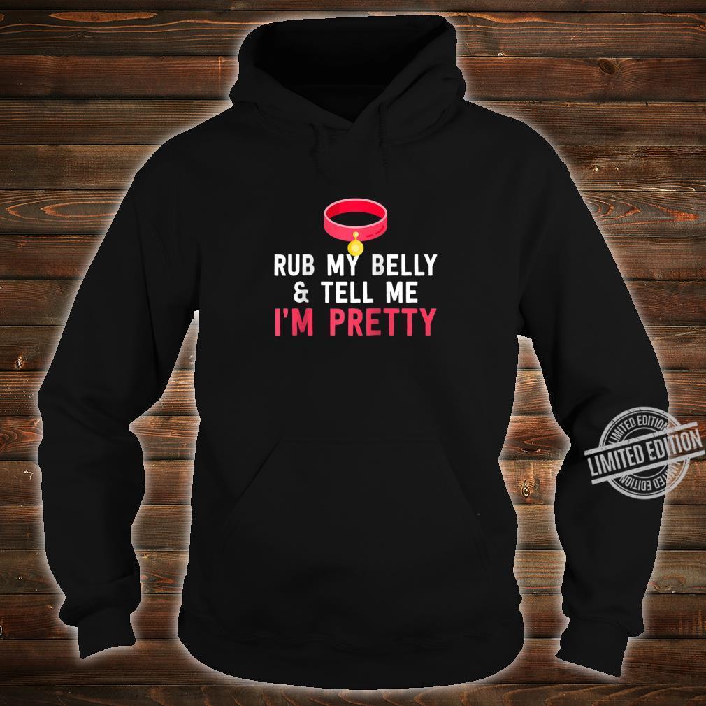 Rub My Belly & Tell Me I'm Pretty Pet Cat Humor Shirt hoodie