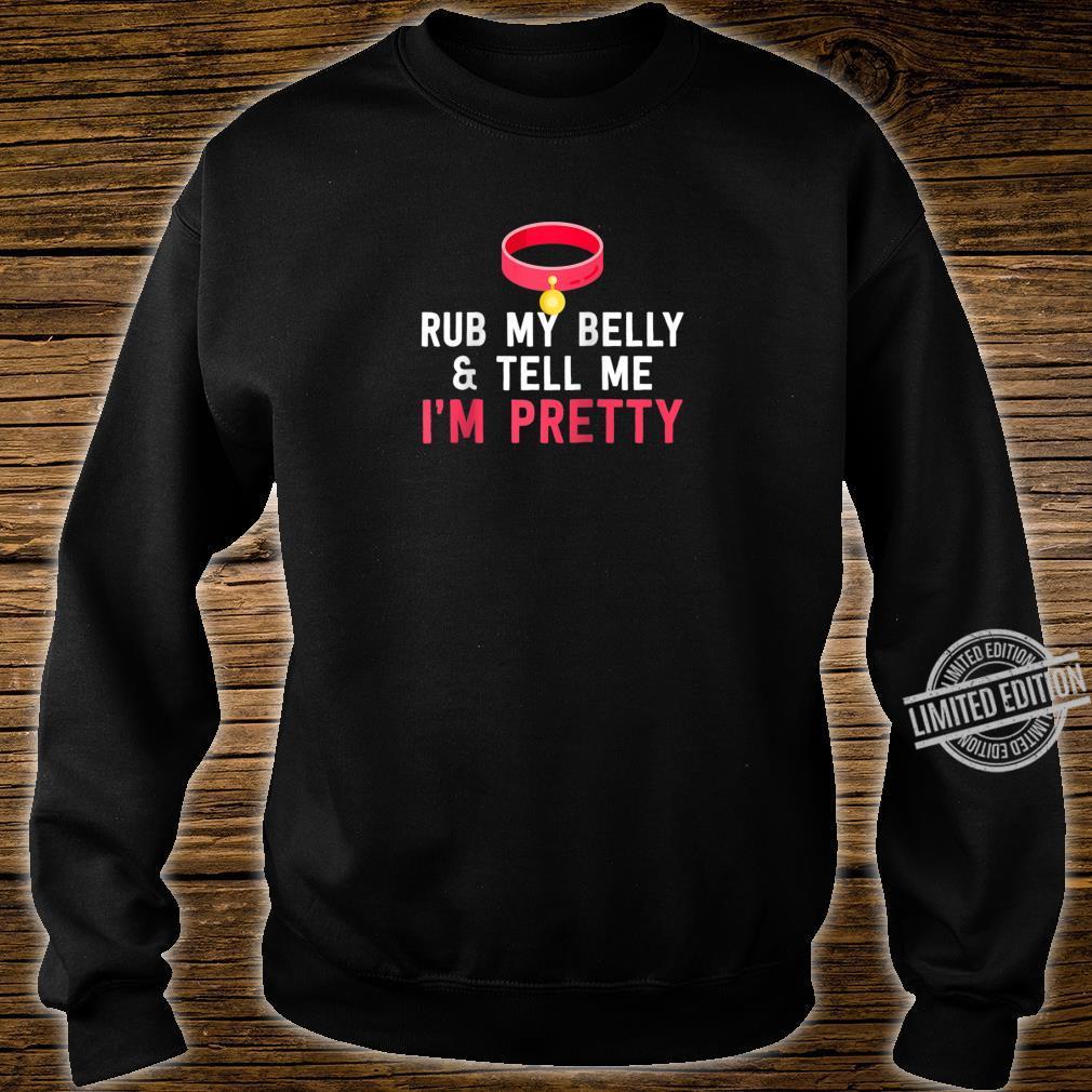 Rub My Belly & Tell Me I'm Pretty Pet Cat Humor Shirt sweater