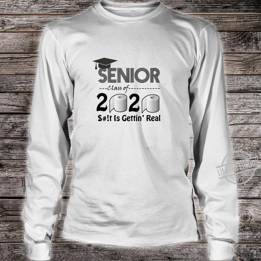 Senior Class of 2020 Shit Is Gettin' Real Graduates Shirt long sleeved