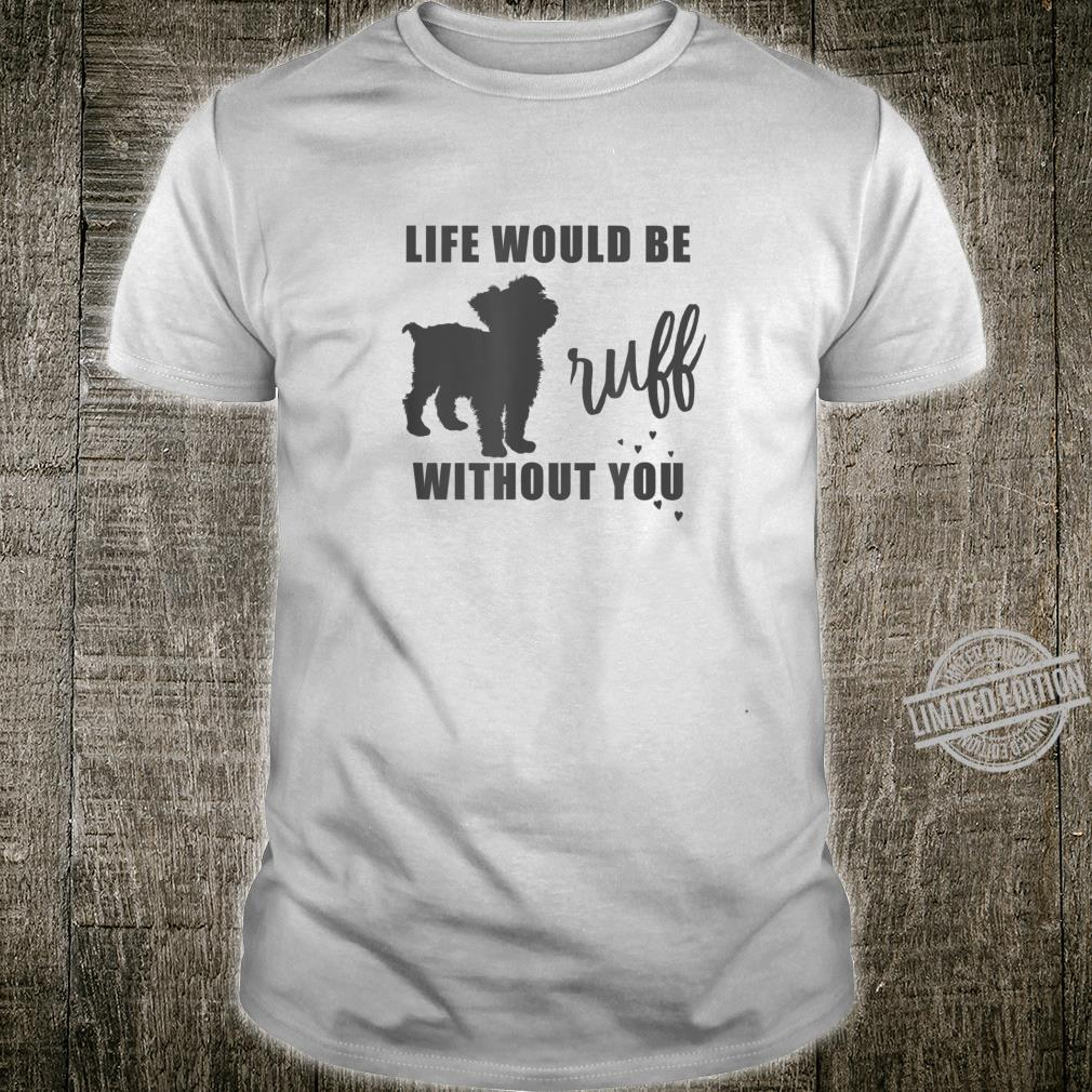 Short Hair Yorkshire Terrier Life Would Be Ruff Without You Shirt