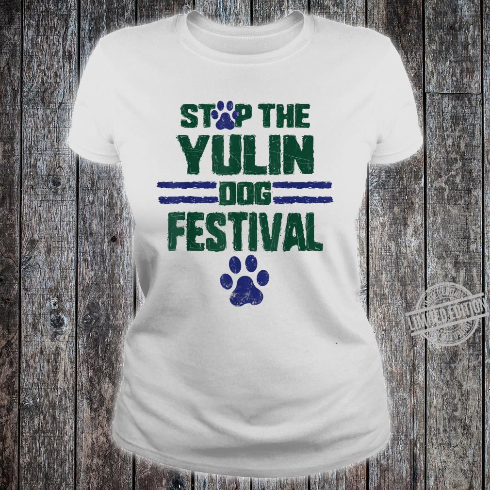 Stop The Yulin Dog Meat Festival Save Animal Rights Chinese7 Shirt ladies tee