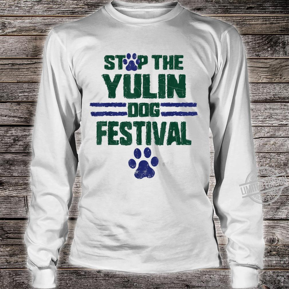 Stop The Yulin Dog Meat Festival Save Animal Rights Chinese7 Shirt long sleeved