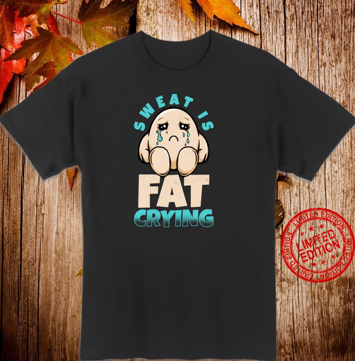 Sweat Is Fat Crying Diet Nutrition Obesity Health Nutrition Shirt