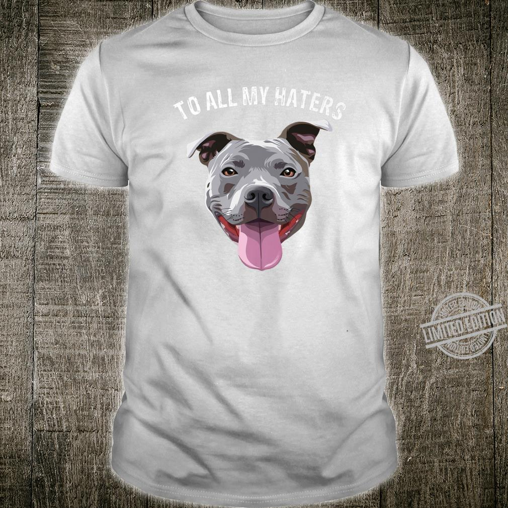TO ALL MY HATERS Pit bull Cool Hot pet Dog Shirt