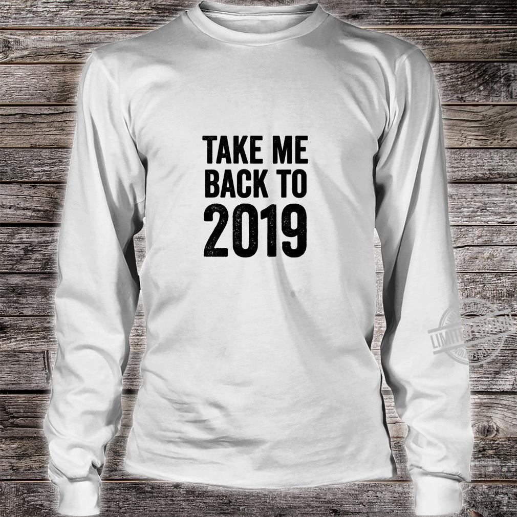 Take Me Back to 2019 Humor Can I Go Back Rewind TBT Shirt long sleeved