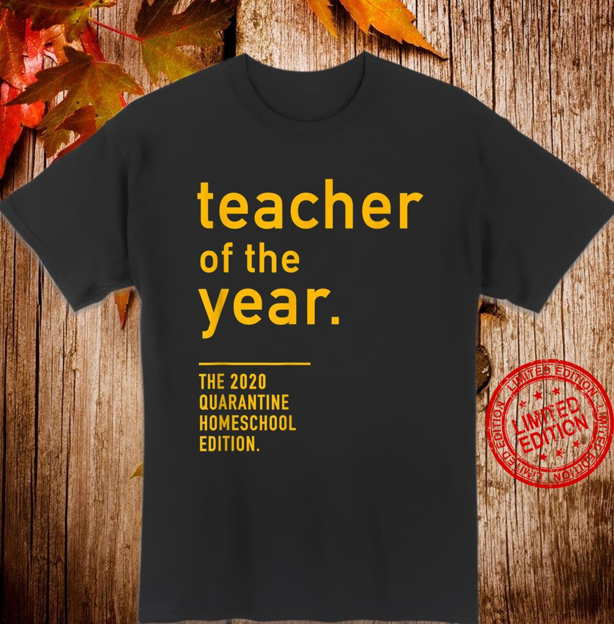 Teacher of the Year. The 2020 Quarantine Homeschool Edition Shirt