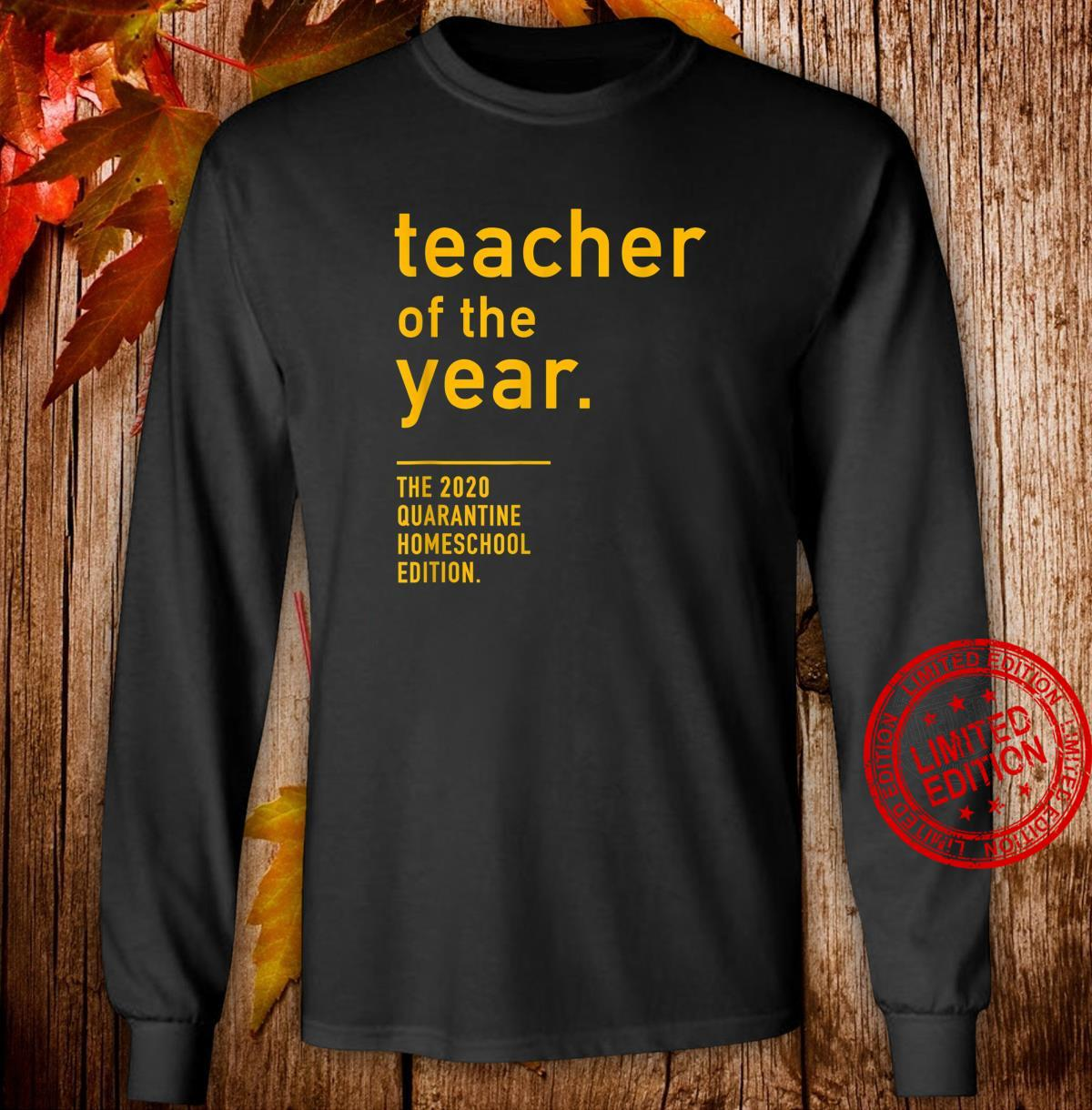 Teacher of the Year. The 2020 Quarantine Homeschool Edition Shirt long sleeved