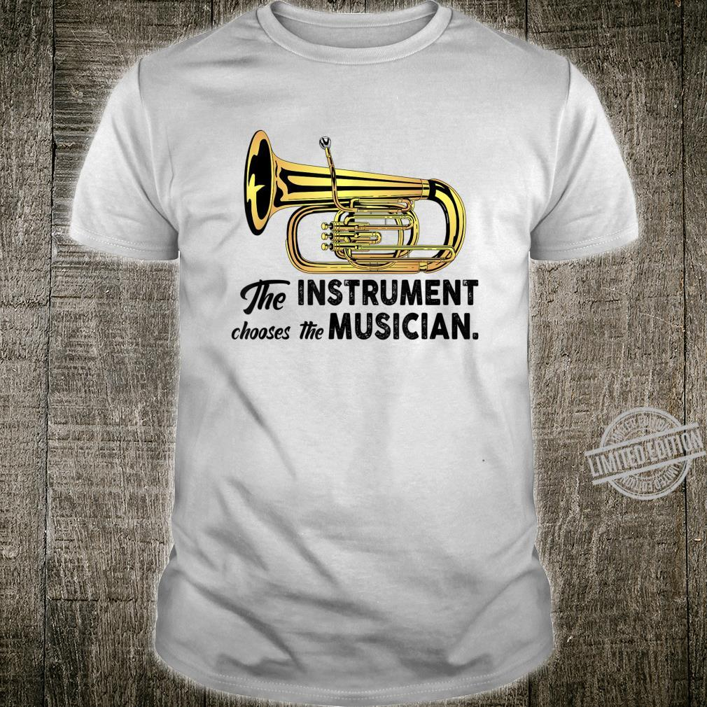 The Instrument Chooses The Musician Tuba Shirt