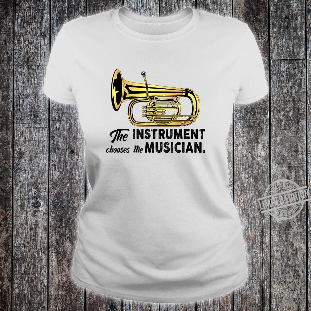The Instrument Chooses The Musician Tuba Shirt ladies tee
