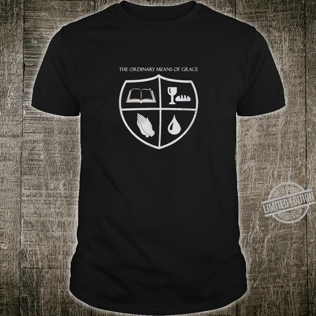 The Ordinary Means of Grace Shirt