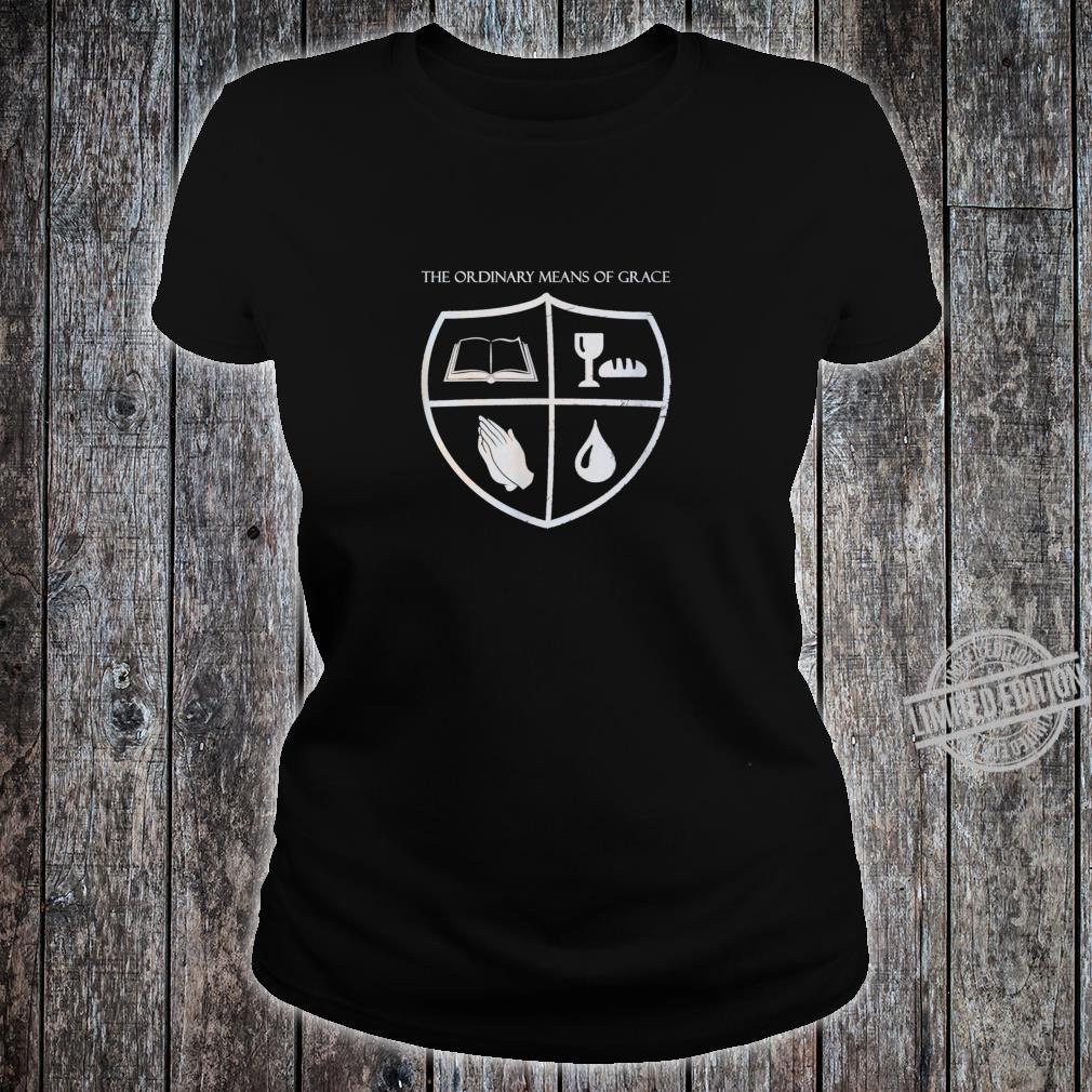 The Ordinary Means of Grace Shirt ladies tee