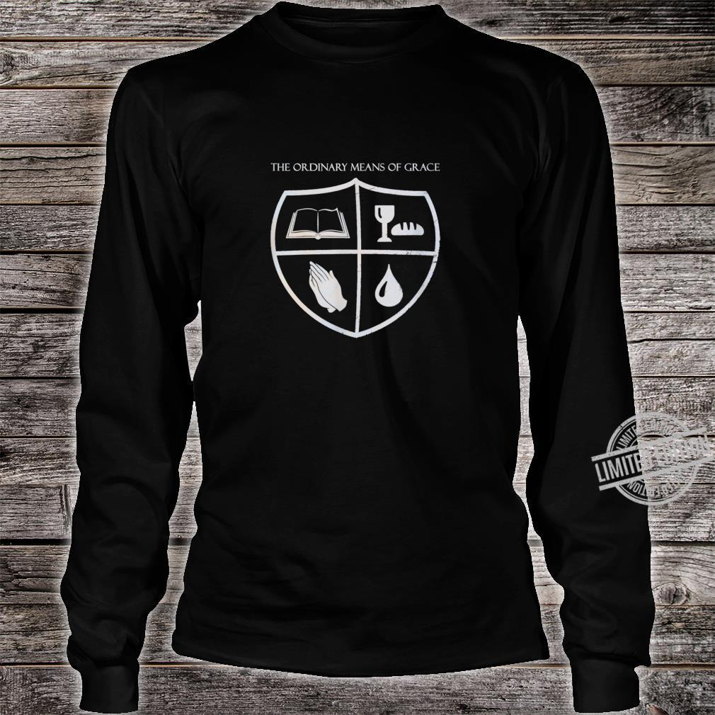 The Ordinary Means of Grace Shirt long sleeved