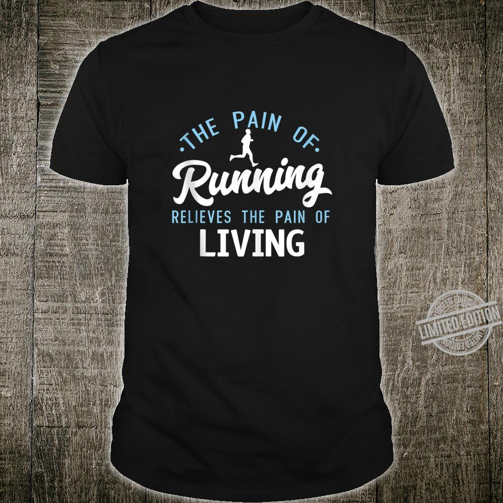 The Pain Of Running Relieves The Pain Of Living Man Runner Shirt