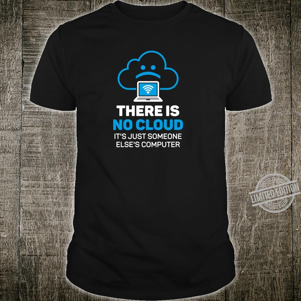 There is no Cloud Computer Informatik IT Admin Geek Shirt
