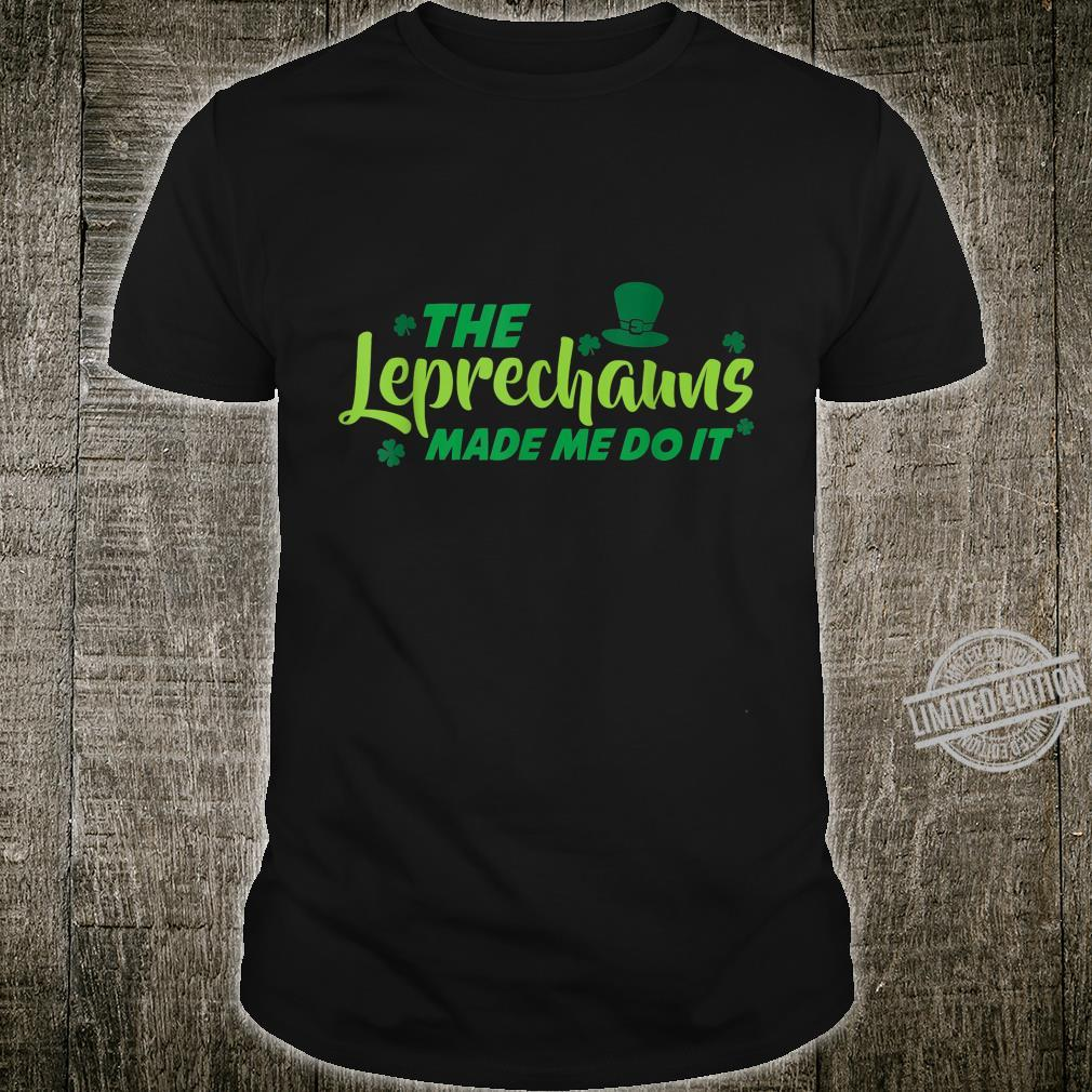Trendy St Patricks Day The Leprechauns Made Me Do It Shirt
