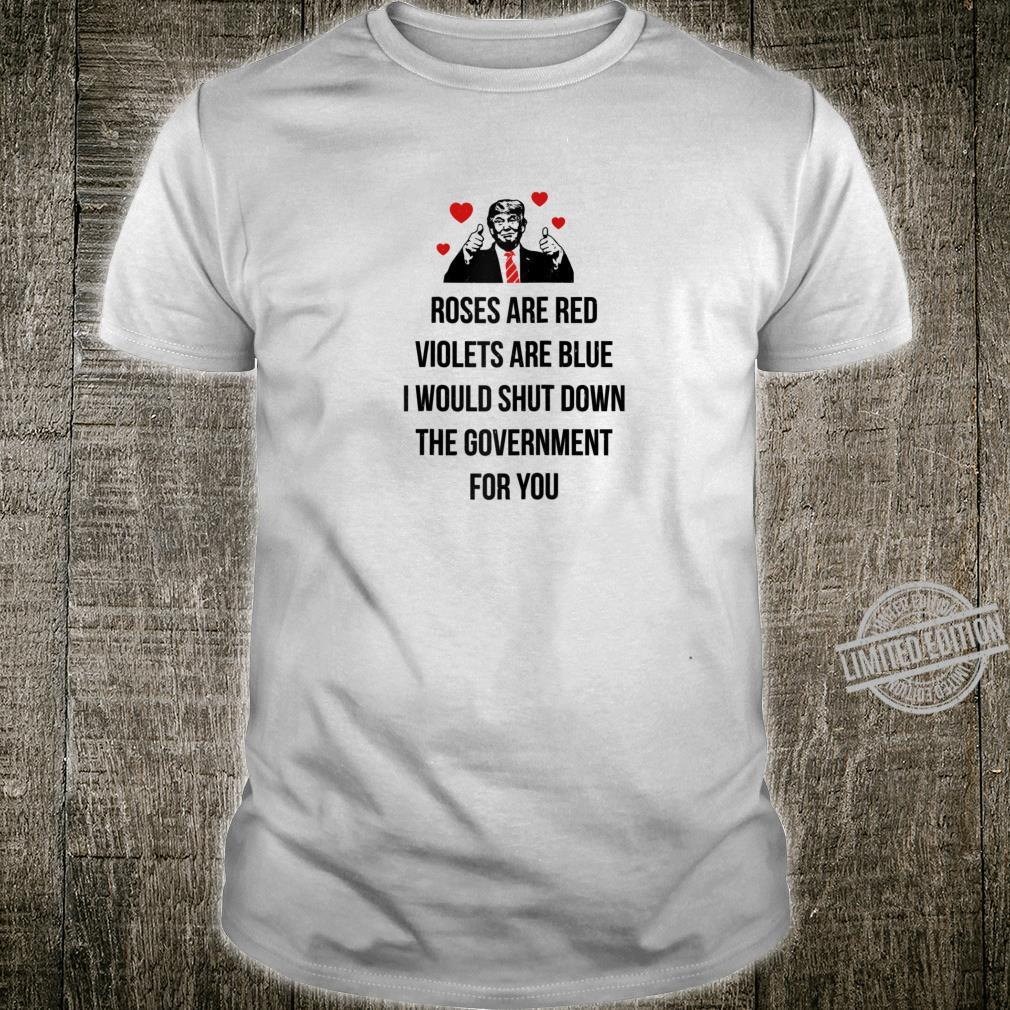 Trump Valentines Day I Would Shutdown The Government For You Shirt