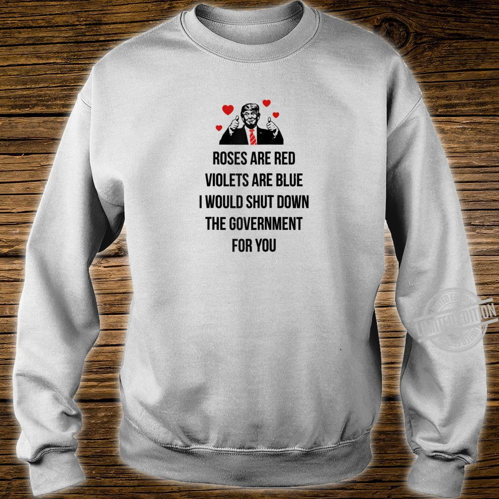 Trump Valentines Day I Would Shutdown The Government For You Shirt sweater