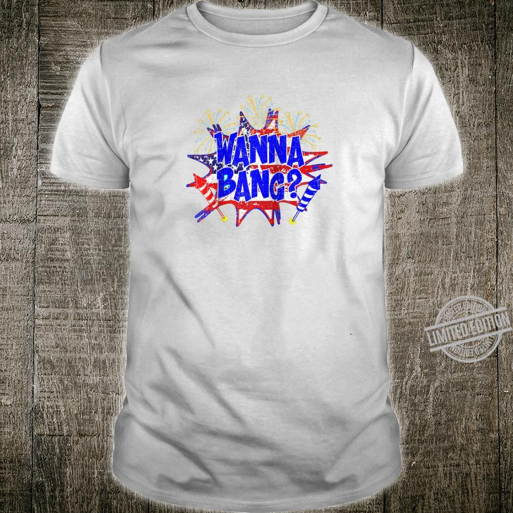 Wanna Bang Fourth of July or New Years Fireworks Pun Shirt