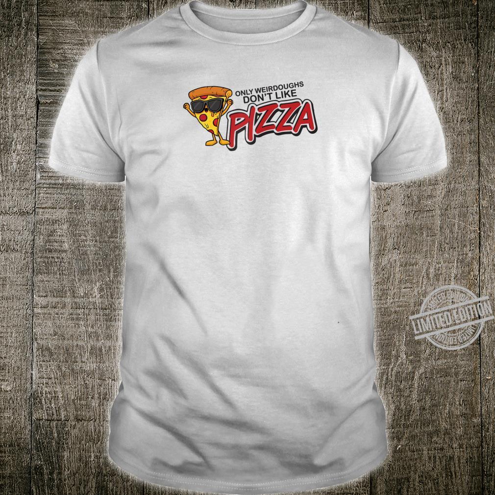 Weirdoughs dont like pizza pizza Shirt