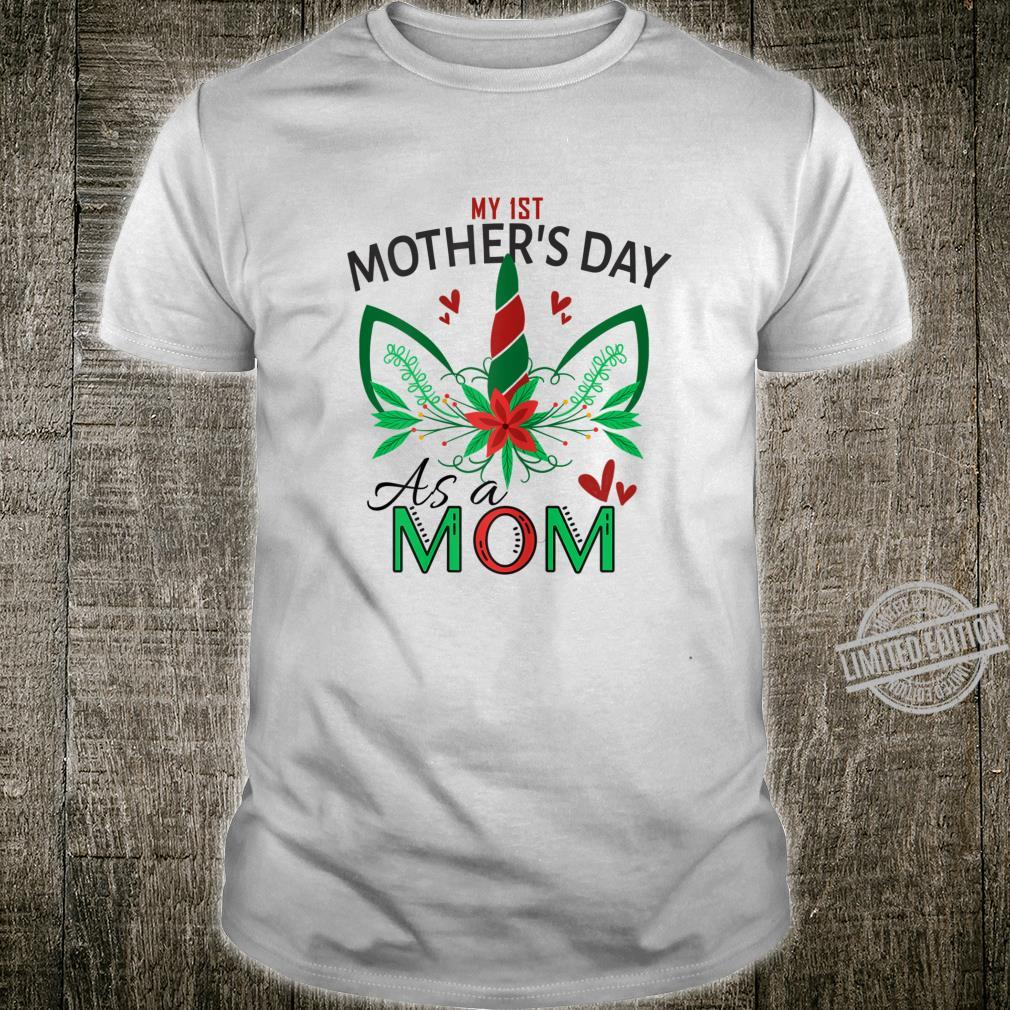 Womens Unicorn New Mom My 1st Mother's Day As A Mom Shirt