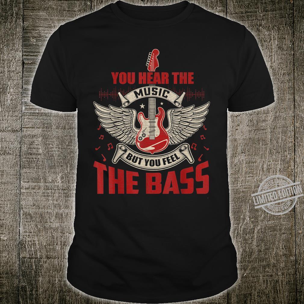 You Can Hear The Music But You Feel the Bass Guitar Shirt