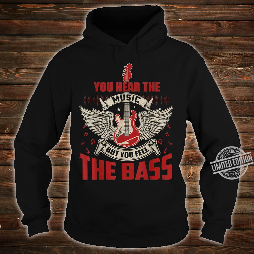 You Can Hear The Music But You Feel the Bass Guitar Shirt hoodie